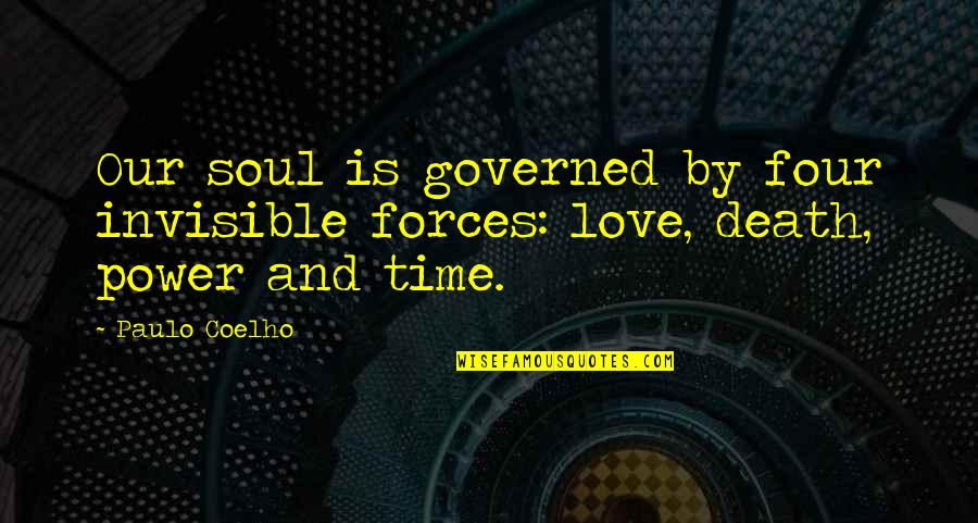 Love Death Inspirational Quotes By Paulo Coelho: Our soul is governed by four invisible forces: