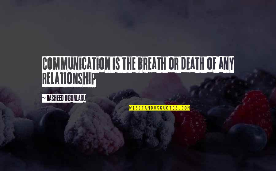 Love Death Inspirational Quotes By Rasheed Ogunlaru: Communication is the breath or death of any
