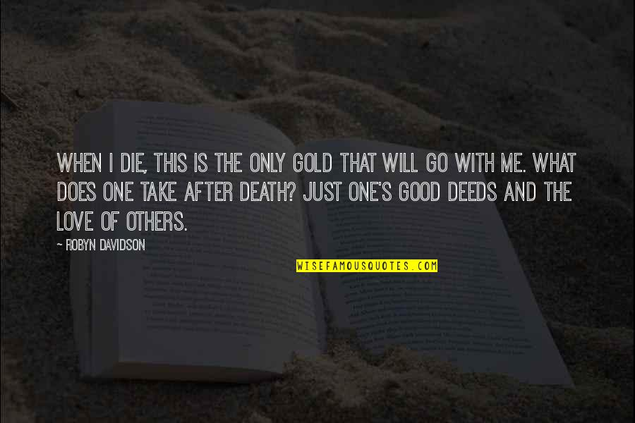 Love Death Inspirational Quotes By Robyn Davidson: When I die, this is the only gold