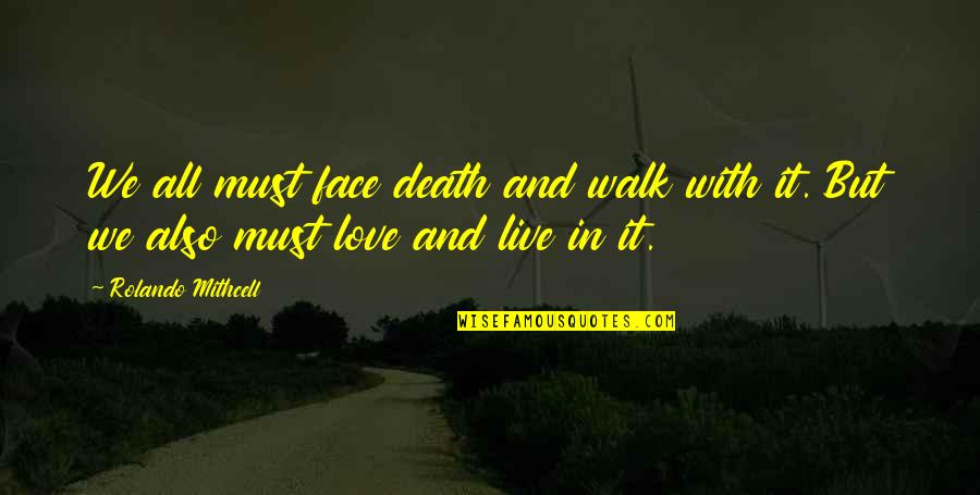 Love Death Inspirational Quotes By Rolando Mithcell: We all must face death and walk with