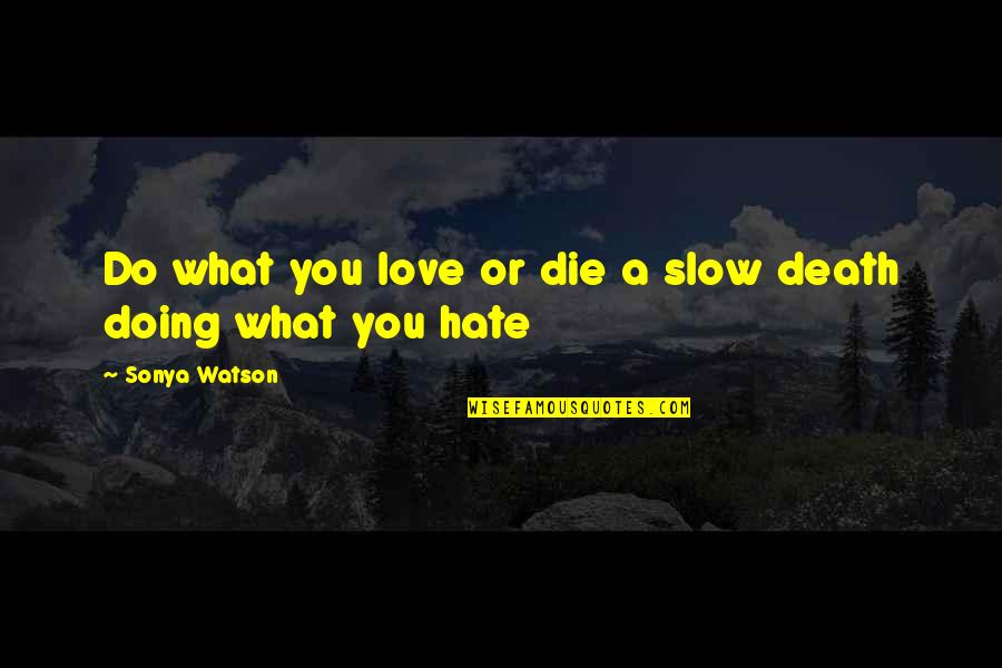 Love Death Inspirational Quotes By Sonya Watson: Do what you love or die a slow
