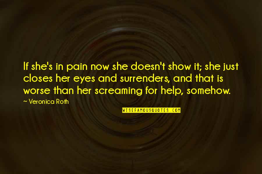 Love Death Inspirational Quotes By Veronica Roth: If she's in pain now she doesn't show