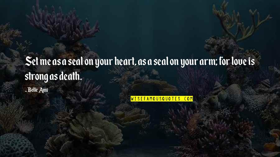 Love Death Quotes By Belle Ami: Set me as a seal on your heart,