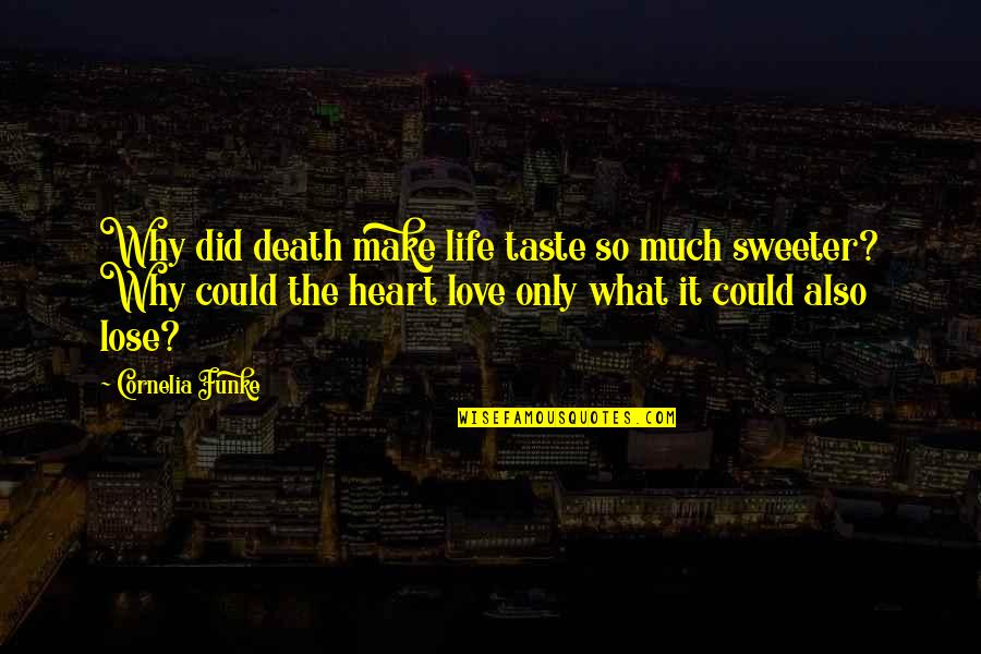 Love Death Quotes By Cornelia Funke: Why did death make life taste so much