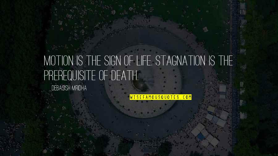 Love Death Quotes By Debasish Mridha: Motion is the sign of life. Stagnation is
