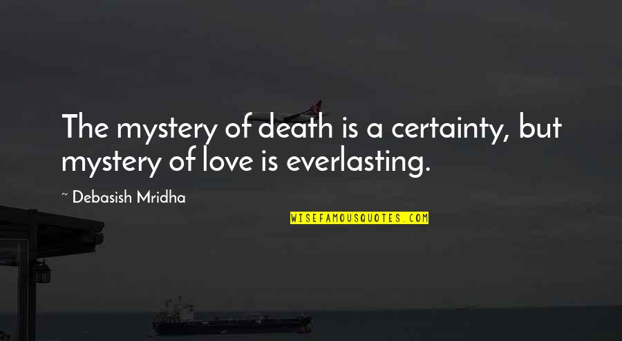 Love Death Quotes By Debasish Mridha: The mystery of death is a certainty, but