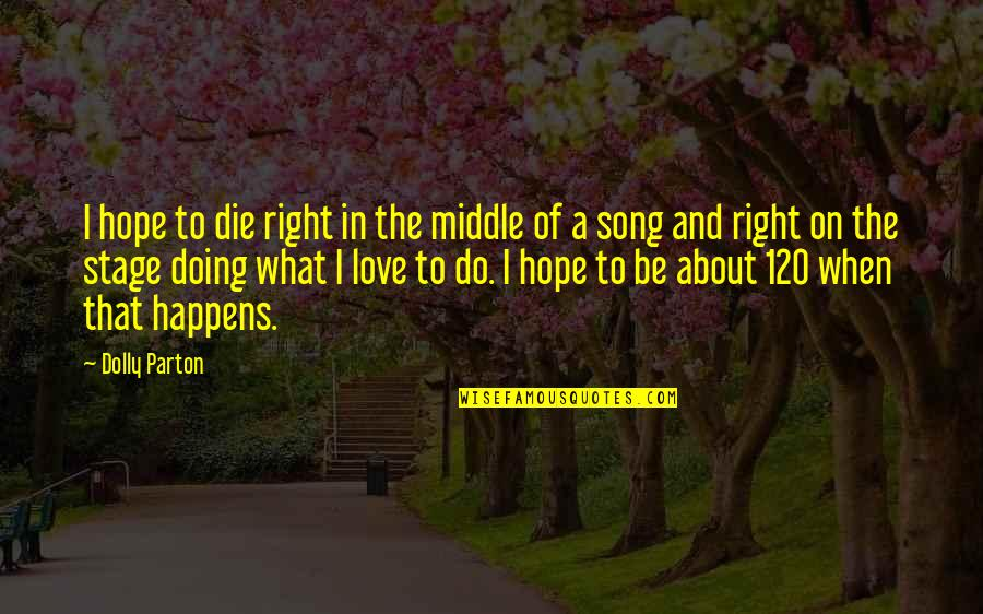 Love Death Quotes By Dolly Parton: I hope to die right in the middle