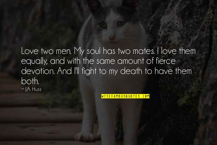 Love Death Quotes By J.A. Huss: Love two men. My soul has two mates.