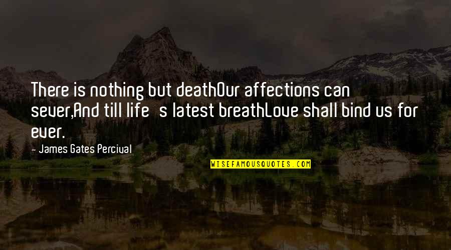 Love Death Quotes By James Gates Percival: There is nothing but deathOur affections can sever,And