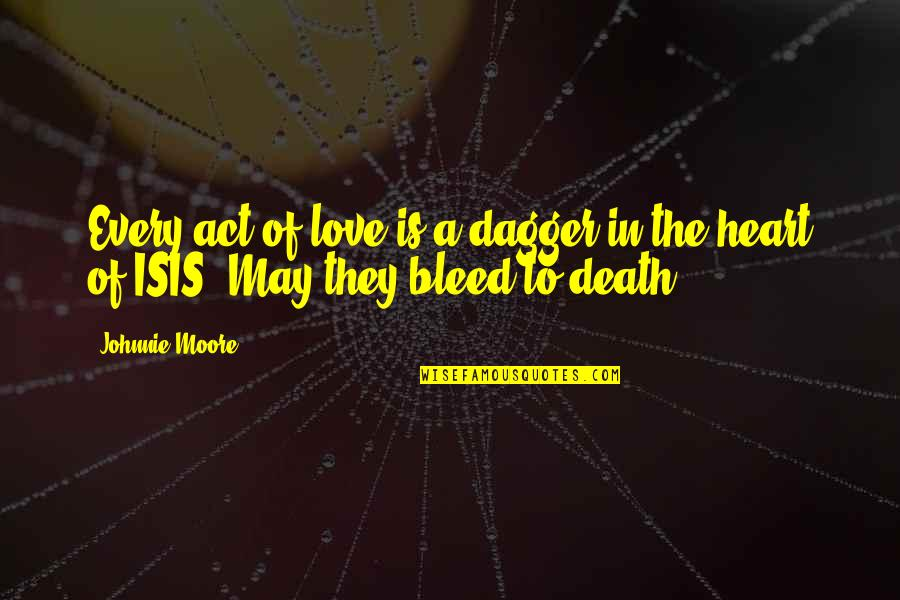 Love Death Quotes By Johnnie Moore: Every act of love is a dagger in