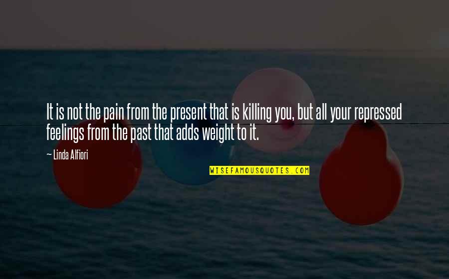 Love Death Quotes By Linda Alfiori: It is not the pain from the present