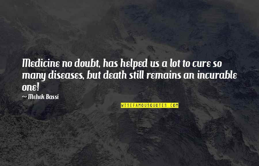 Love Death Quotes By Mehek Bassi: Medicine no doubt, has helped us a lot