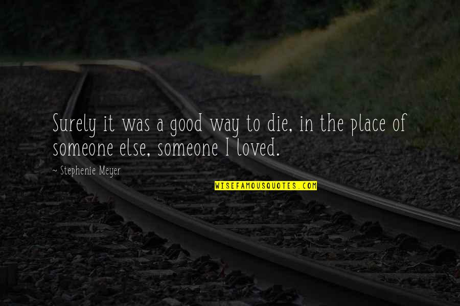 Love Death Quotes By Stephenie Meyer: Surely it was a good way to die,