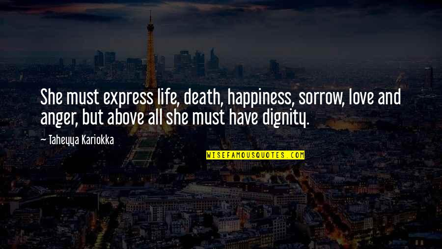 Love Death Quotes By Taheyya Kariokka: She must express life, death, happiness, sorrow, love