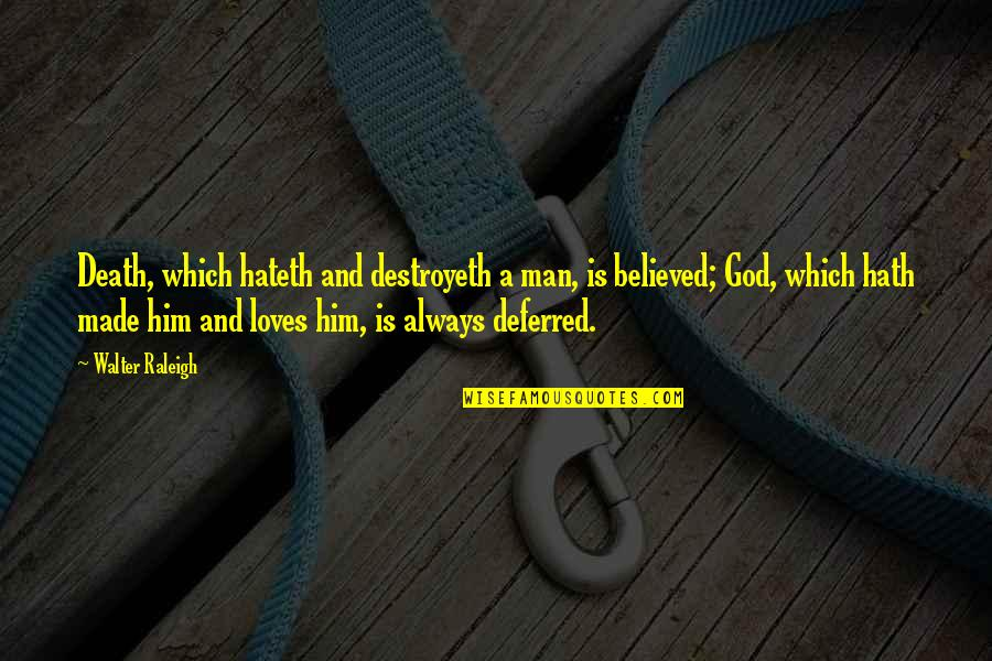 Love Death Quotes By Walter Raleigh: Death, which hateth and destroyeth a man, is