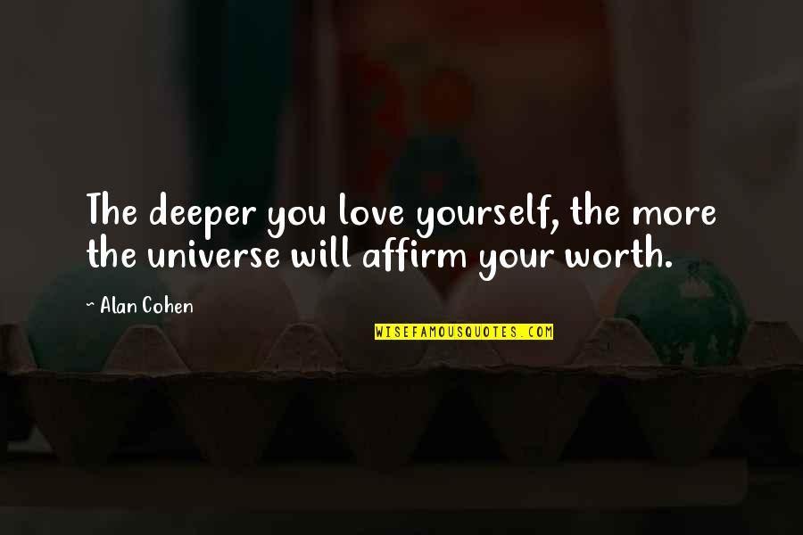 Love Deeper Quotes By Alan Cohen: The deeper you love yourself, the more the