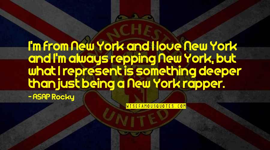 Love Deeper Quotes By ASAP Rocky: I'm from New York and I love New