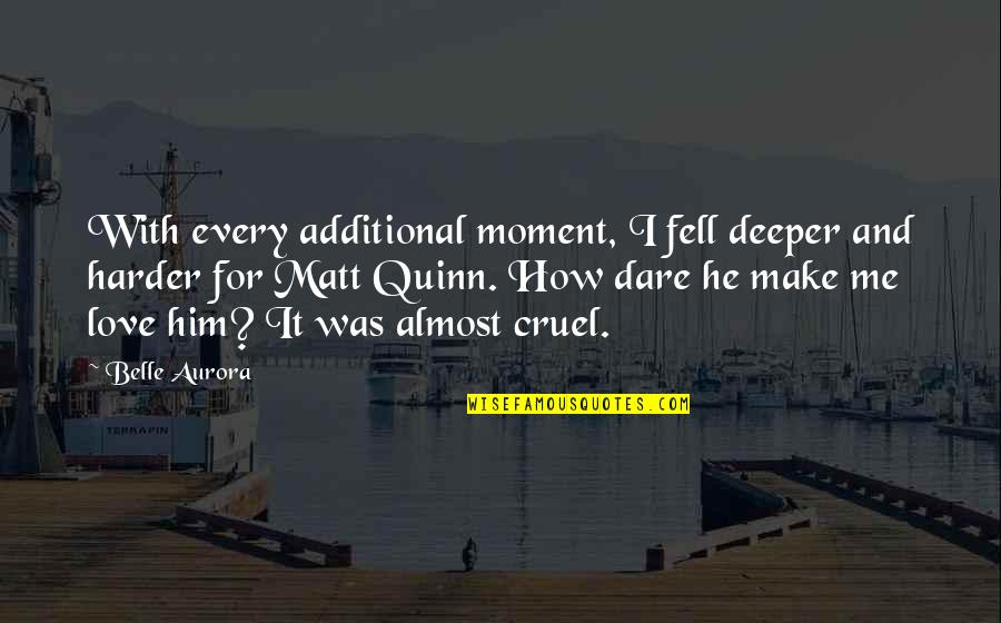 Love Deeper Quotes By Belle Aurora: With every additional moment, I fell deeper and