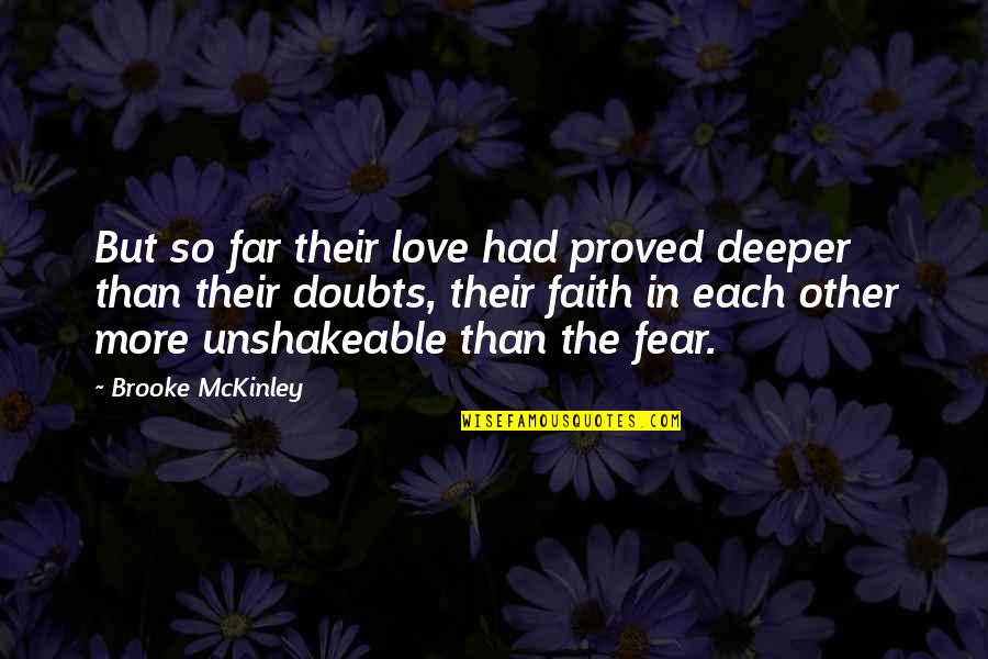 Love Deeper Quotes By Brooke McKinley: But so far their love had proved deeper