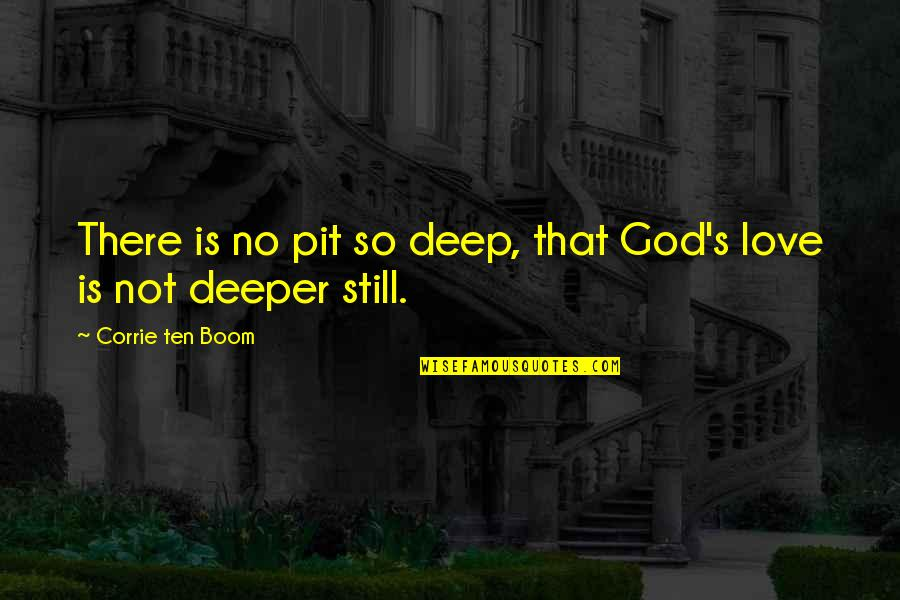Love Deeper Quotes By Corrie Ten Boom: There is no pit so deep, that God's