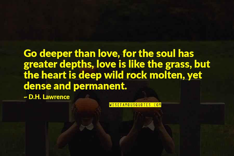 Love Deeper Quotes By D.H. Lawrence: Go deeper than love, for the soul has