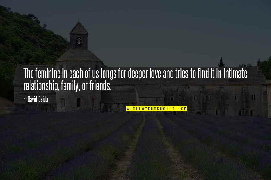 Love Deeper Quotes By David Deida: The feminine in each of us longs for