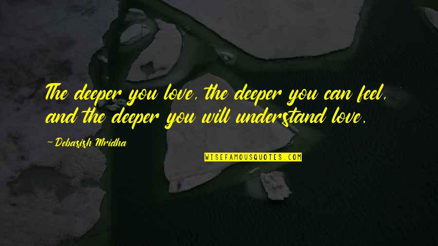 Love Deeper Quotes By Debasish Mridha: The deeper you love, the deeper you can