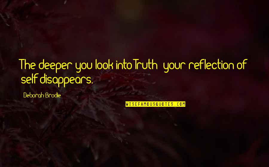 Love Deeper Quotes By Deborah Brodie: The deeper you look into Truth; your reflection