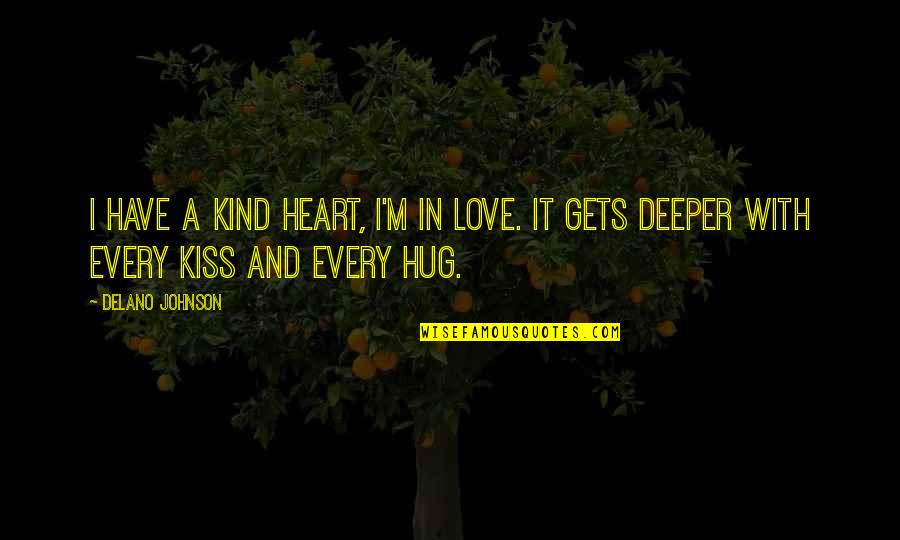 Love Deeper Quotes By Delano Johnson: I have a kind heart, I'm in love.