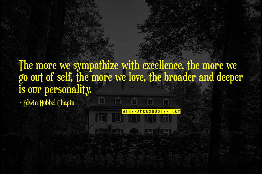 Love Deeper Quotes By Edwin Hubbel Chapin: The more we sympathize with excellence, the more