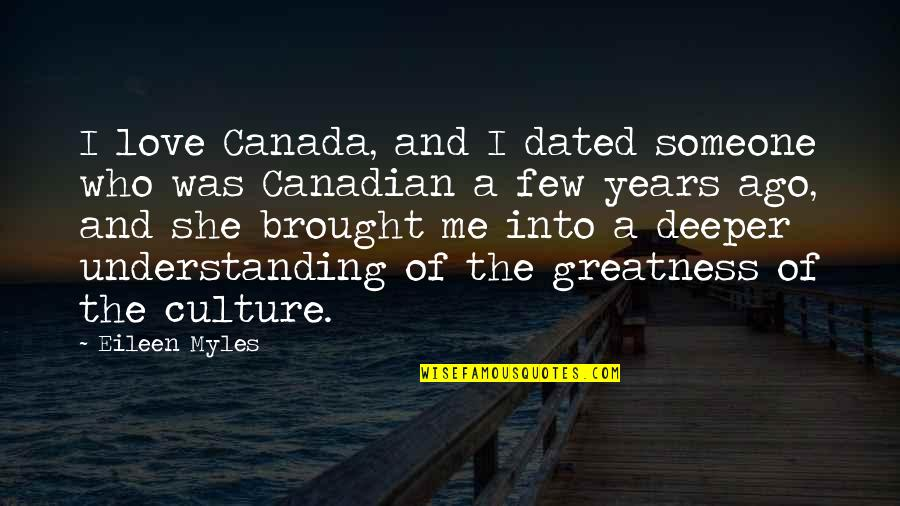 Love Deeper Quotes By Eileen Myles: I love Canada, and I dated someone who