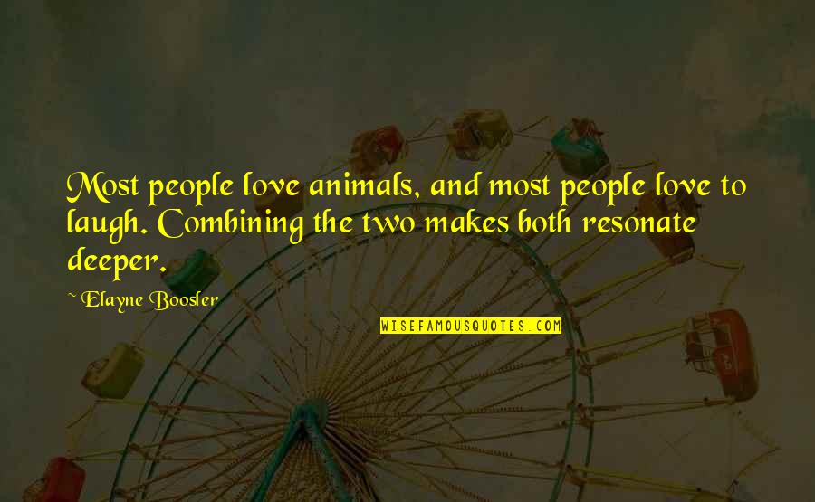 Love Deeper Quotes By Elayne Boosler: Most people love animals, and most people love