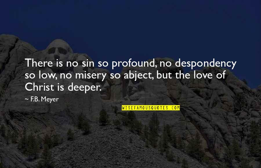 Love Deeper Quotes By F.B. Meyer: There is no sin so profound, no despondency