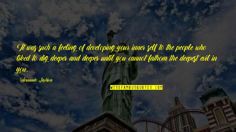 Love Deeper Quotes By Fernando Lachica: It was such a feeling of developing your