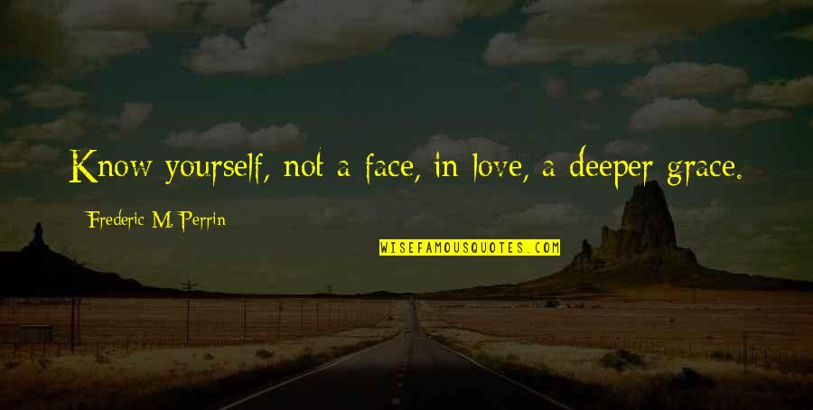 Love Deeper Quotes By Frederic M. Perrin: Know yourself, not a face, in love, a