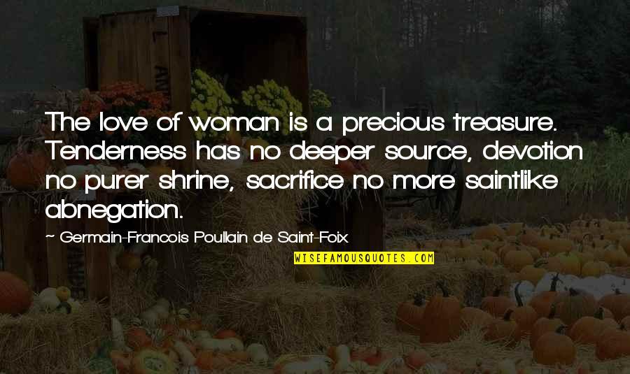 Love Deeper Quotes By Germain-Francois Poullain De Saint-Foix: The love of woman is a precious treasure.