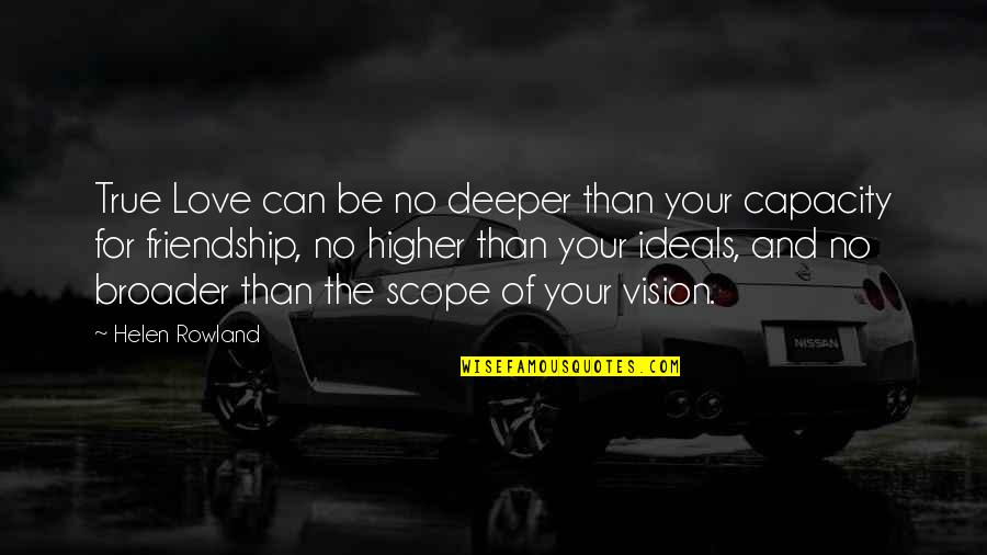 Love Deeper Quotes By Helen Rowland: True Love can be no deeper than your