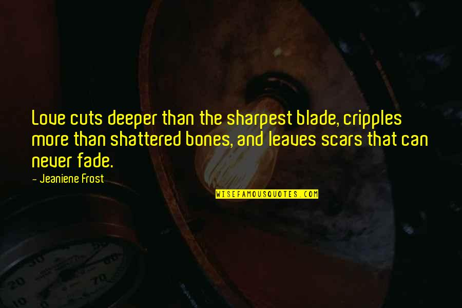 Love Deeper Quotes By Jeaniene Frost: Love cuts deeper than the sharpest blade, cripples