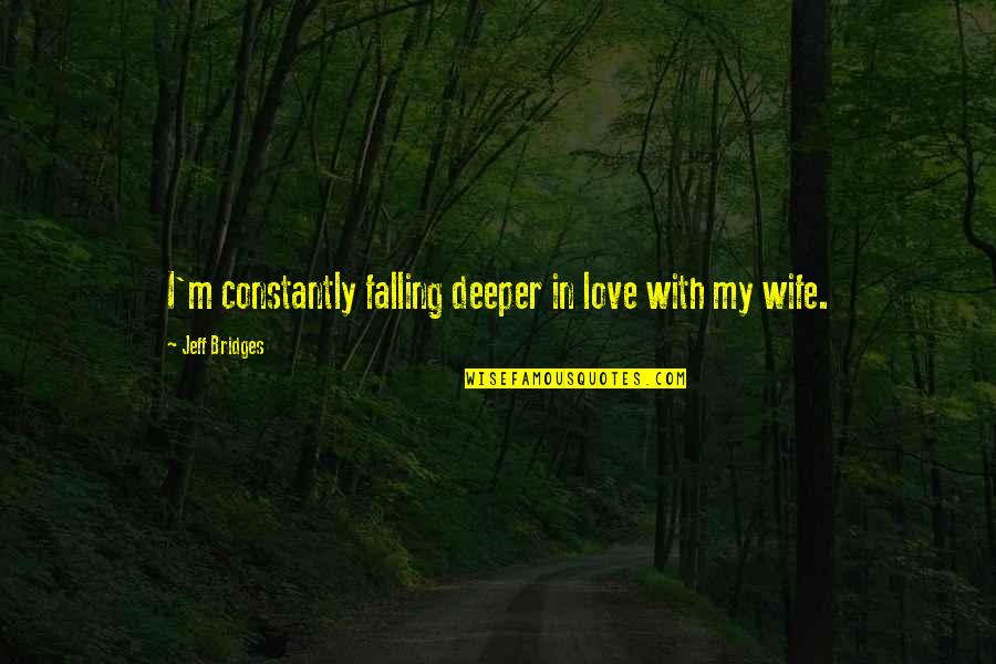 Love Deeper Quotes By Jeff Bridges: I'm constantly falling deeper in love with my