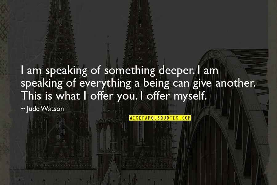 Love Deeper Quotes By Jude Watson: I am speaking of something deeper. I am