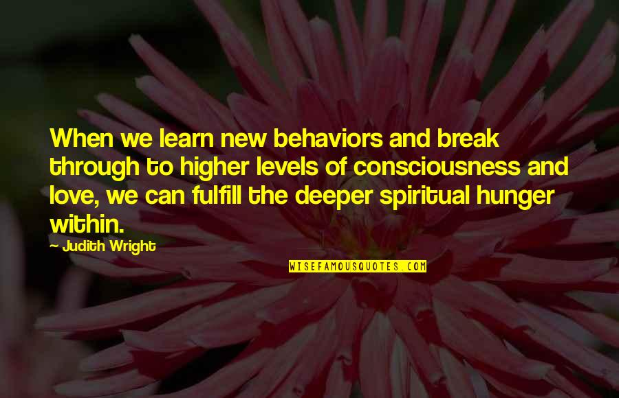 Love Deeper Quotes By Judith Wright: When we learn new behaviors and break through