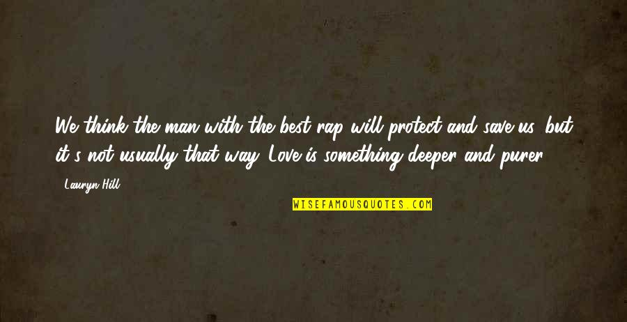Love Deeper Quotes By Lauryn Hill: We think the man with the best rap
