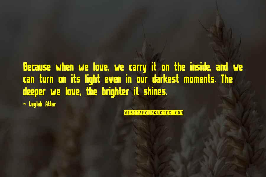Love Deeper Quotes By Leylah Attar: Because when we love, we carry it on