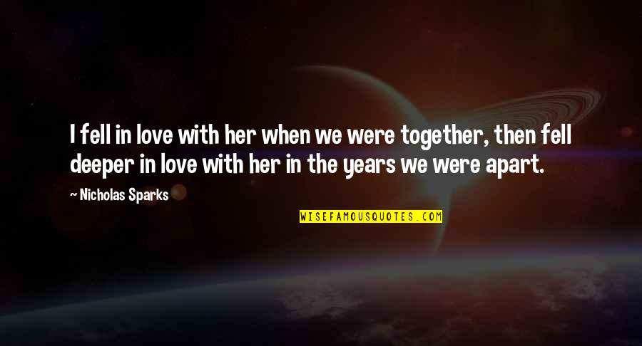 Love Deeper Quotes By Nicholas Sparks: I fell in love with her when we