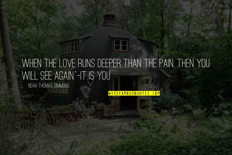 Love Deeper Quotes By Noah Thomas Simmons: When the love runs deeper than the pain,