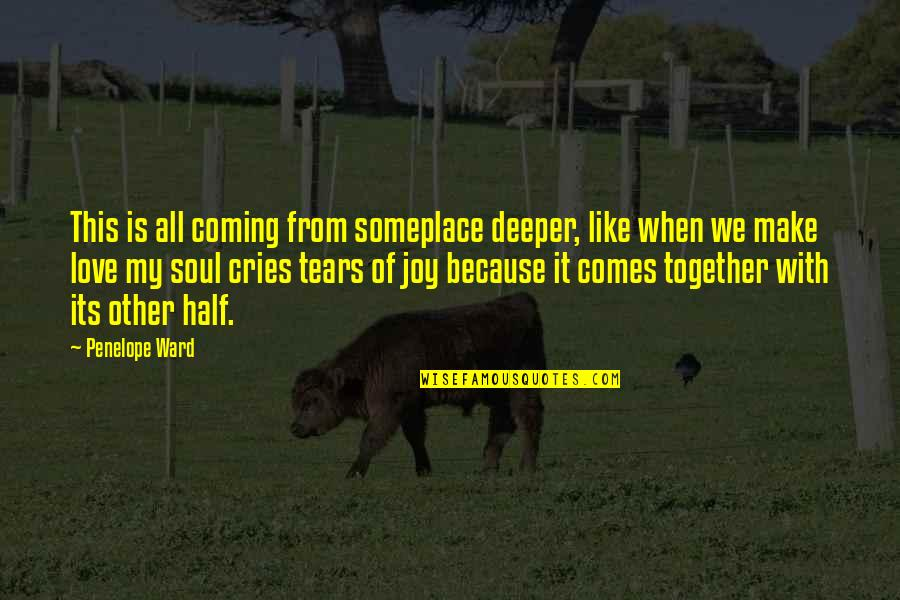 Love Deeper Quotes By Penelope Ward: This is all coming from someplace deeper, like