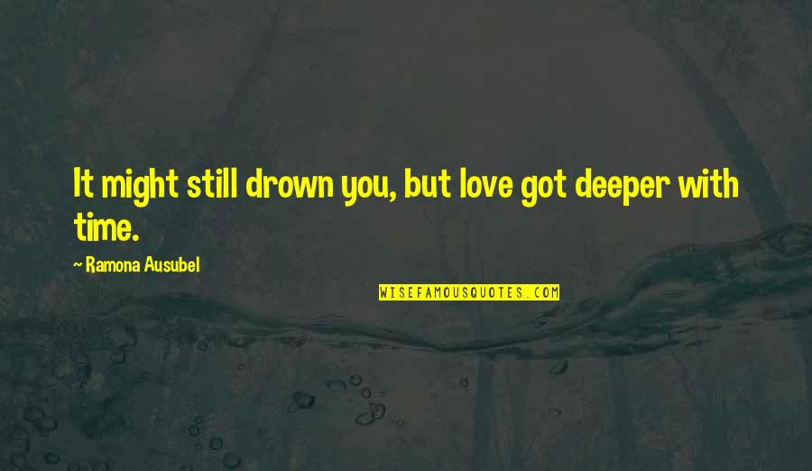 Love Deeper Quotes By Ramona Ausubel: It might still drown you, but love got