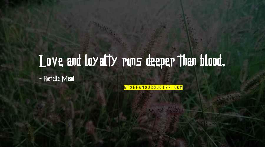 Love Deeper Quotes By Richelle Mead: Love and loyalty runs deeper than blood.