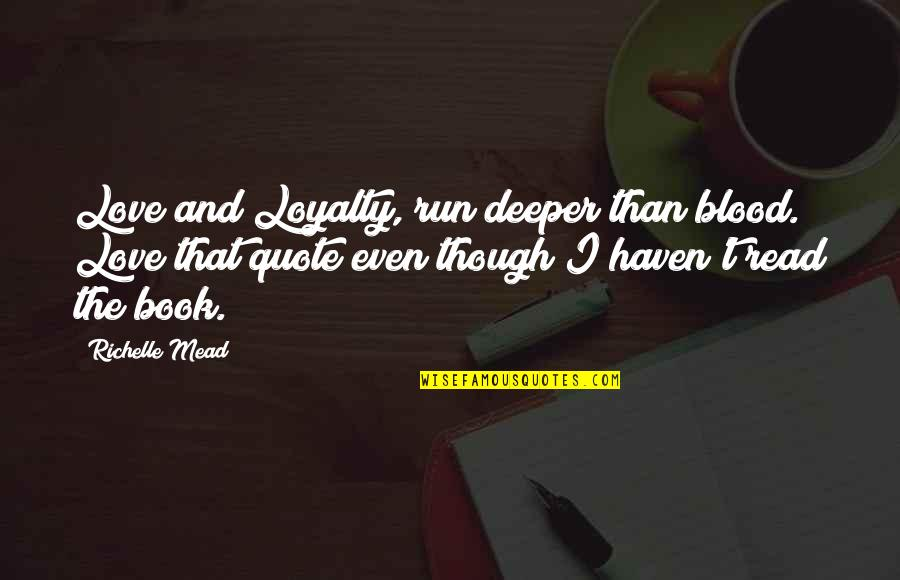 Love Deeper Quotes By Richelle Mead: Love and Loyalty, run deeper than blood. Love