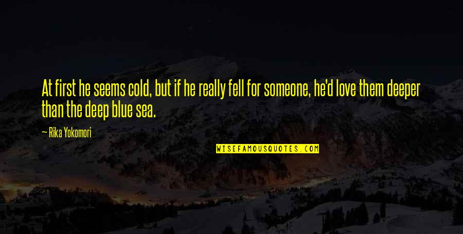 Love Deeper Quotes By Rika Yokomori: At first he seems cold, but if he
